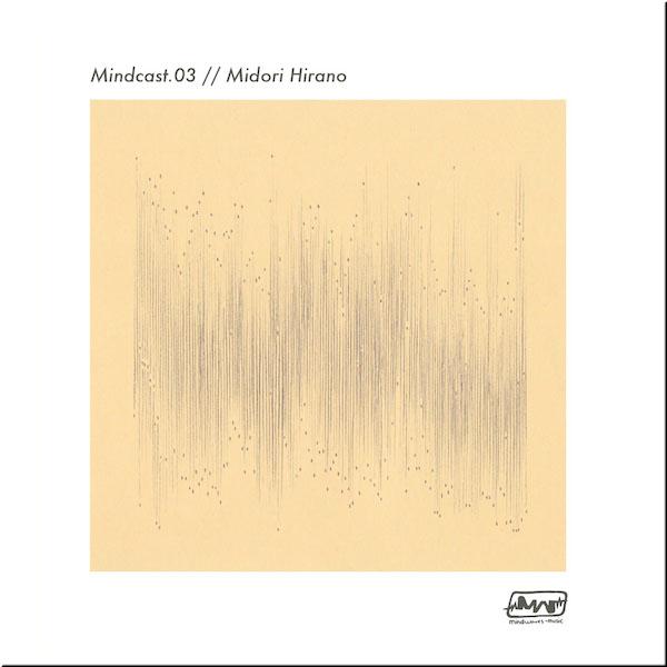 Mindcast.03 // Midori Hirano