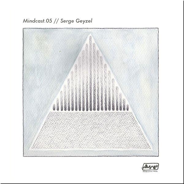 Mindcast.05 // Serge Geyzel