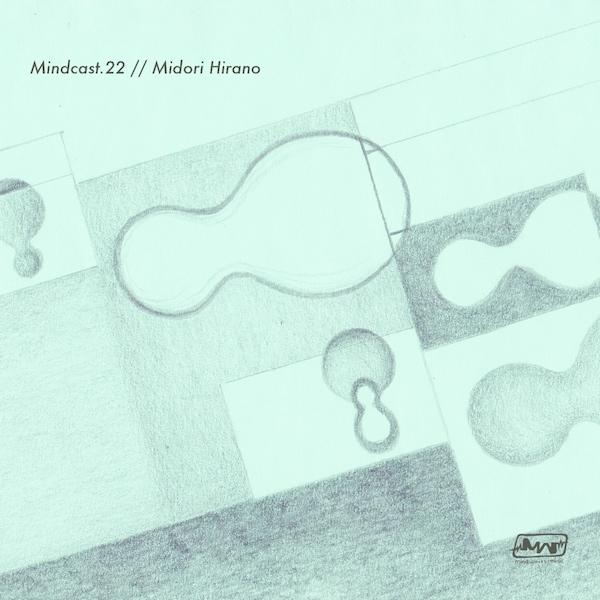 MINDCAST.22 // MIDORI HIRANO