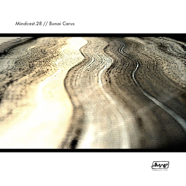 MINDCAST.28 // BUNAI CARUS