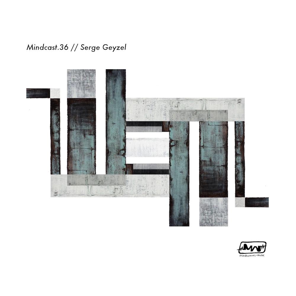 Mindcast.36 // Serge Geyzel